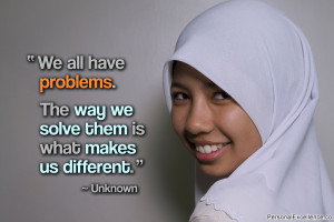 """Quote: """"We all have problems. The way we solve them is what makes us ..."""