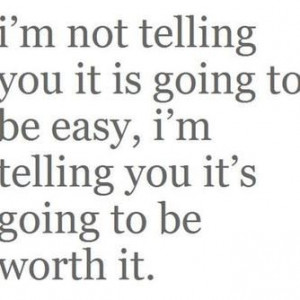 not telling you it is going to be easy, i'm telling you it's going ...