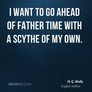 wells-time-quotes-i-want-to-go-ahead-of-father-time-with-a-scythe ...