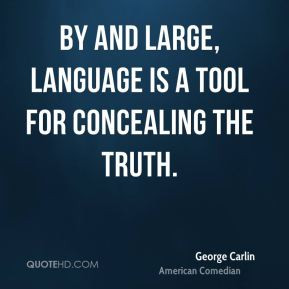 George Carlin - By and large, language is a tool for concealing the ...