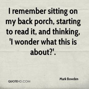Mark Bowden - I remember sitting on my back porch, starting to read it ...