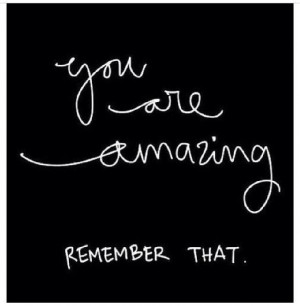 You re amazing!