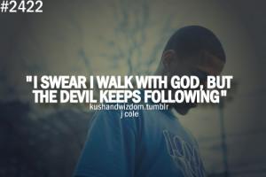 Swear I Walk With God, But The Devil Keeps Following.