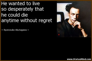 wanted to live so desperately that he could die anytime without regret ...