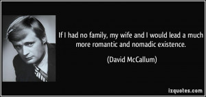 ... lead a much more romantic and nomadic existence. - David McCallum