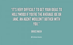 It's very difficult to get your ideas to Hollywood if you're the ...