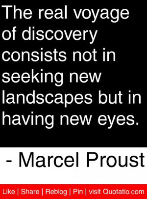 ... landscapes but in having new eyes. - Marcel Proust #quotes #quotations