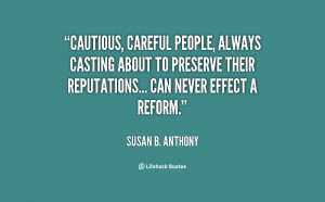 Cautious, careful people, always casting about to preserve their ...