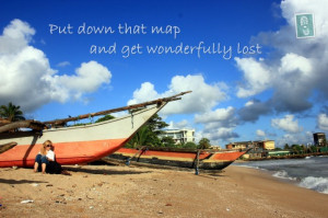 Travel quote put down that map and get wonderfully lost