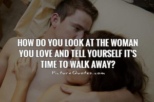 ... you love and tell yourself it's time to walk away? Picture Quote #1