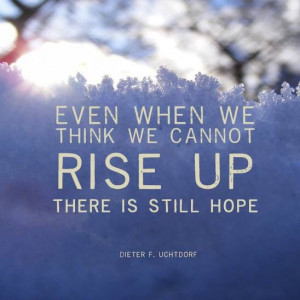... rise up...there is still hope~ Jeffrey R. Holland #ldsconf #quotes