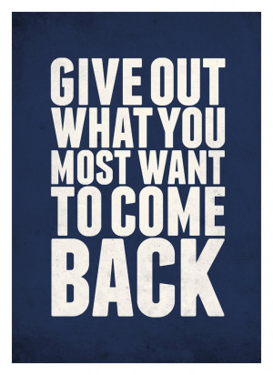 Inspirational Quote poster - Give out what you most want to come back ...