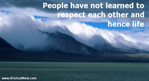 ... respect each other and hence life - Heinrich Mann Quotes - StatusMind