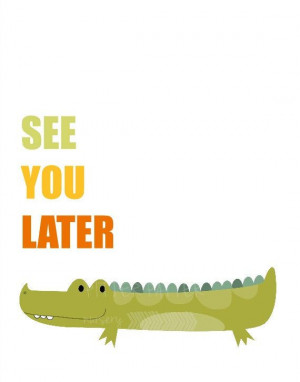 See You Later Alligator quote print modern by pitterpatternursery, $15 ...