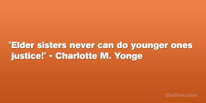 """Elder sisters never can do younger ones justice!"""" – Charlotte M ..."""