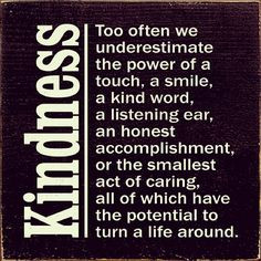 kindness. I have been thinking a lot about random acts of kindness ...