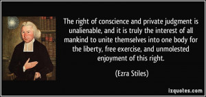 The right of conscience and private judgment is unalienable, and it is ...