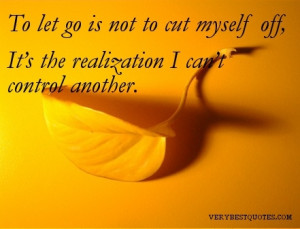 Let Go poem -To let go is not to cut myself off, It's the ...