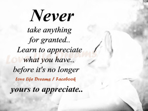 Never take anything for granted..