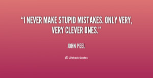 """never make stupid mistakes. Only very, very clever ones."""""""