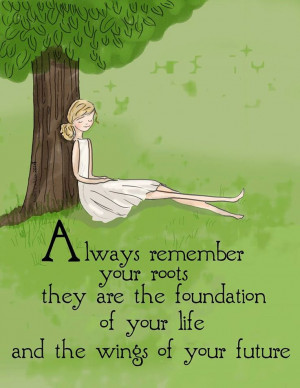 Always remember your roots they are the foundation of your life & the ...