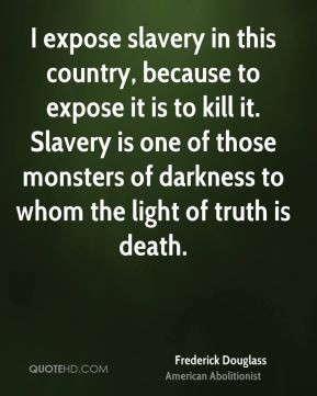 slavery in this country, because to expose it is to kill it. Slavery ...