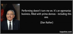 Performing doesn't turn me on. It's an egomaniac business, filled with ...