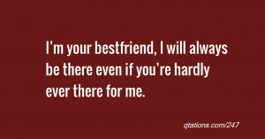 quote of the day: I'm your bestfriend, I will always be there even ...