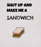 And Make Me A Sandwich - 'Thats not making tea!' 'Shut up and make me ...