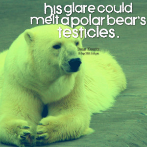 Quotes Picture: his glare could melt a polar bear's beeeeeeps