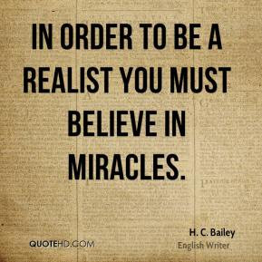 Bailey - In order to be a realist you must believe in miracles.
