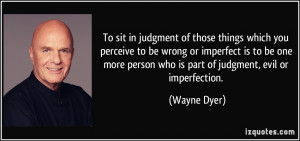 To sit in judgment of those things which you perceive to be wrong or ...