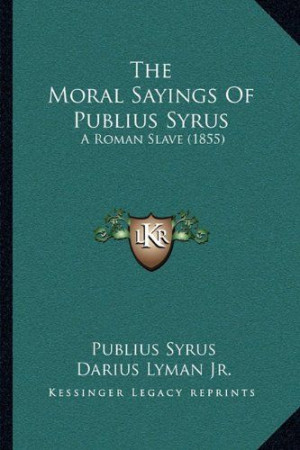 The Moral Sayings Of Publius Syrus: A Roman Slave (1855) by Publius ...