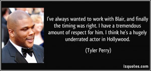 ... think he's a hugely underrated actor in Hollywood. - Tyler Perry