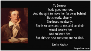 To Sorrow I bade good-morrow, And thought to leave her far away behind ...