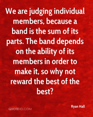 individual members, because a band is the sum of its parts. The band ...