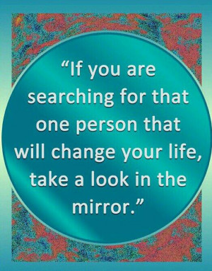 If you are searching for that one person that will change your life ...