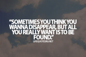 You sometimes think you want to disappear, but all you really want is ...