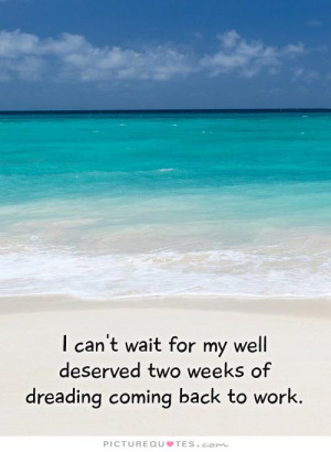 ... deserved two weeks of dreading coming back to work Picture Quote #1
