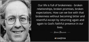 Our life is full of brokenness - broken relationships, broken promises ...