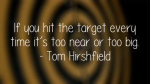 If you hit the target every time it's too near or too big ...