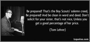Be prepared! That's the Boy Scouts' solemn creed, Be prepared! And be ...