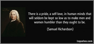There is a pride, a self-love, in human minds that will seldom be kept ...