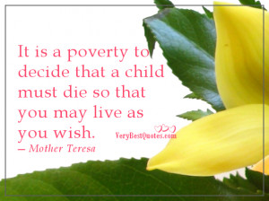 It is a poverty to decide that a child must die (Mother Teresa Quotes ...