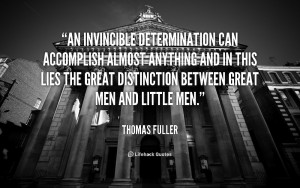 An invincible determination can accomplish almost anything and in this ...