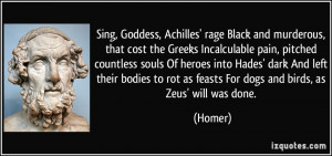 Sing, Goddess, Achilles' rage Black and murderous, that cost the ...