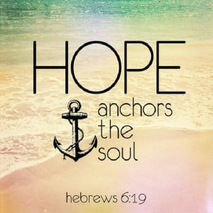 Hope anchors the soul! Pass this on if you believe!