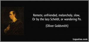 ... , slow, Or by the lazy Scheldt, or wandering Po. - Oliver Goldsmith