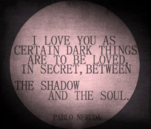 Pablo Neruda love quote to make you think!