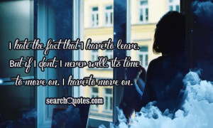 ... But if I dont, I never will. Its time to move on. I have to move on